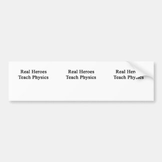 Real Heroes Teach Physics Bumper Sticker