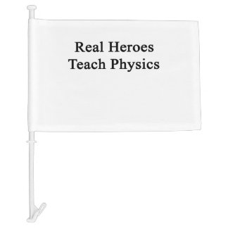 Real Heroes Teach Physics Car Flag
