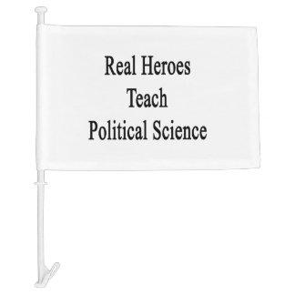 Real Heroes Teach Political Science Car Flag