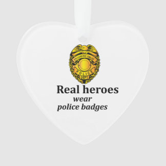 Real heroes wear police badges ornament
