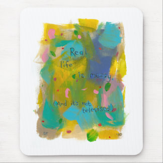 Real life is messy And it s not televised art Mouse Pad