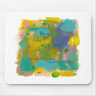 Real life is messy. (And it's not televised.) art Mouse Pad