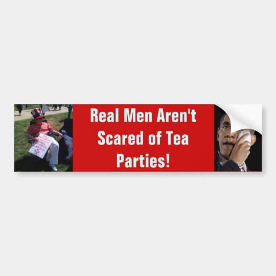 Real Men Aren't Scared of Tea Parties Bumper Sticker
