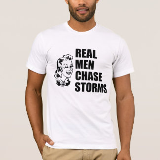 Real Men Chase Storms in Black T-Shirt