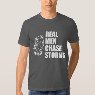 Real Men Chase Storms in White T-shirt