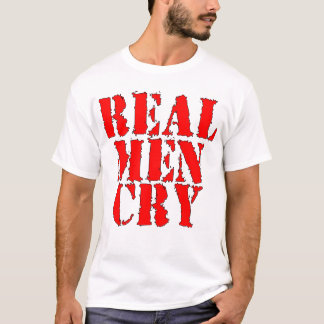Real Men Cry T-Shirt
