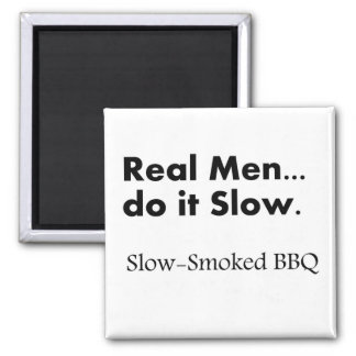 Real Men do it Slow, Slow-Smoked BBQ Square Magnet