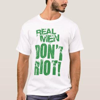Real Men Don't Riot! T-Shirt