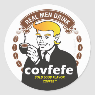 REAL MEN DRINK COVFEFE! Trump Meme Coffee Parody Classic Round Sticker