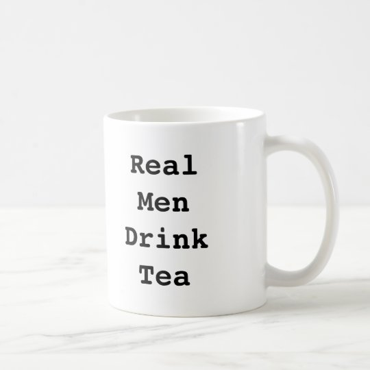 Real Men Drink Tea Mug Funny Mug Men Custom Gift