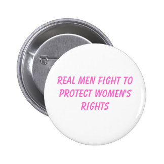 real men fight to protect women's rights 6 cm round badge