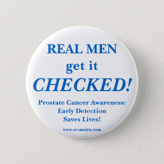 REAL MEN get it CHECKED! Early Detection 6 Cm Round Badge