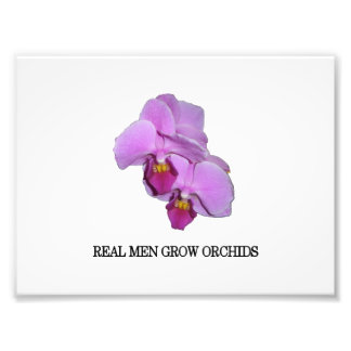 Real Men Grow Orchids Art Photo