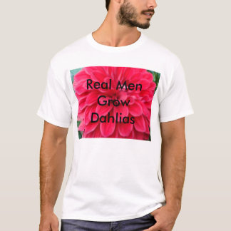 Real Men GrowDahlias T-Shirt