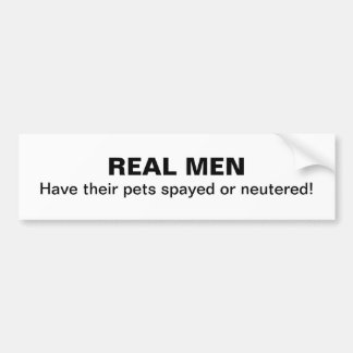 REAL MEN, Have their pets spayed or neutered! Bumper Sticker