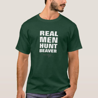 Real Men Hunt Beaver Funny T-Shirt