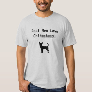 Real men Love Chihuahuas! T Shirt