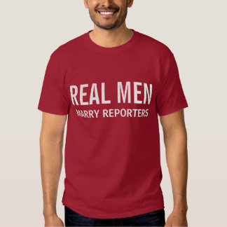 Real Men Marry Reporters T Shirts