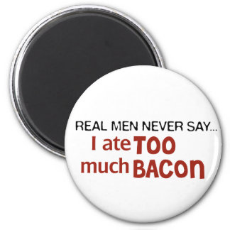 Real Men Never Say - I Ate Too Much Bacon 6 Cm Round Magnet