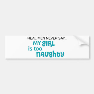 Real Men Never Say - My Girl Is Too Naughty Bumper Sticker