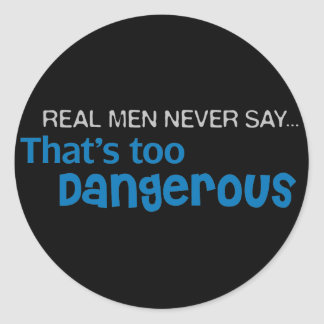 Real Men Never Say That s Too Dangerous Stickers