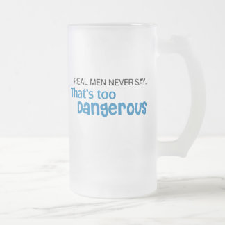 Real Men Never Say That's Too Dangerous Mugs