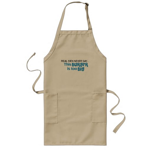 Real Men Never Say - This Burger Is Too Big Apron