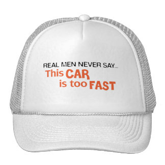Real Men Never Say This Car Is Too Fast! Trucker Hat
