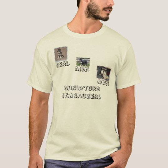 Real Men Own Mini Schnauzers T-Shirt