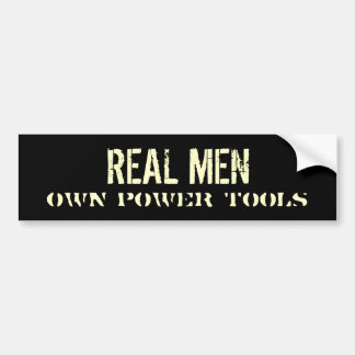 REAL MEN Own Power Tools Bumper Sticker