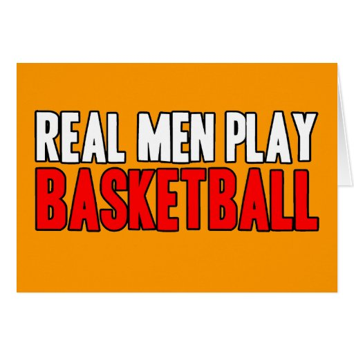 Real Men Play Basketball Greeting Cards