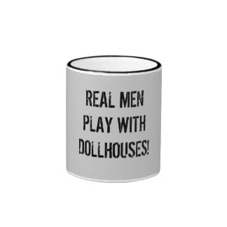 Real men play with dollhouses! mugs