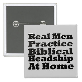 Real Men Practice Biblical Headship at Home Buttons