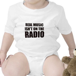 Real music isn't on the radio bodysuits
