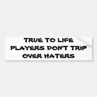 Real Players Don't Trip Over Haters Car Bumper Sticker