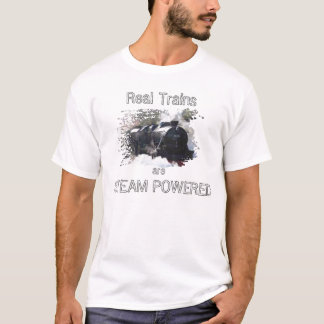 Real Trains, are, STEAM POWERED T-Shirt