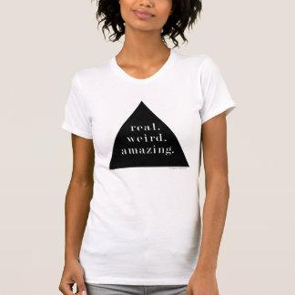 real. weird. amazing. - T-shirt