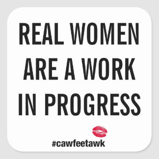 Real Women Are A Work In Progress (Small Sticker) Square Sticker