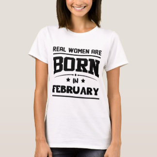 REAL WOMEN ARE BORN IN FEBRUARY T-Shirt