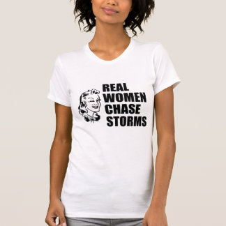 Real Women Chase Storms T-shirt
