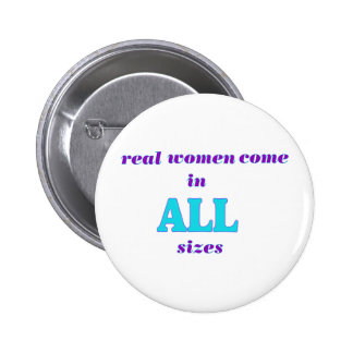 Real Women come in ALL sizes 6 Cm Round Badge