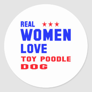 Real women love Toy poodle dog Round Sticker