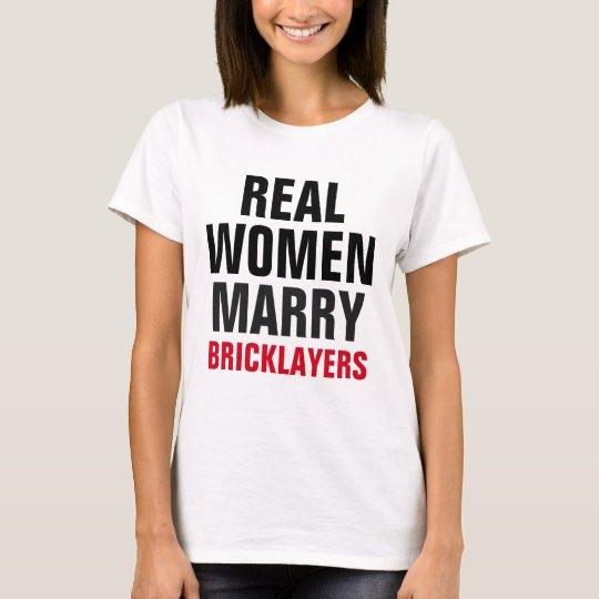 Real Women Marry Bricklayers T-Shirt