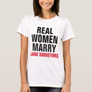 Real Women Marry Land Surveyors T-Shirt