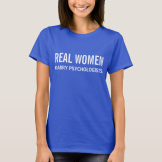 Real Women Marry Psychologists T-Shirt