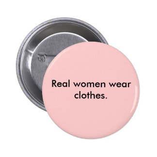 Real women wear clothes. 6 cm round badge