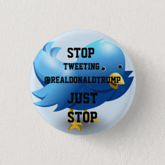 @realDonaldTrump STOP Tweeting 3 Cm Round Badge