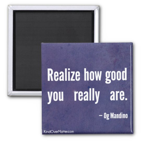 Realise how good you really are square magnet