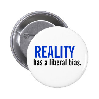 Reality has a liberal bias. 6 cm round badge