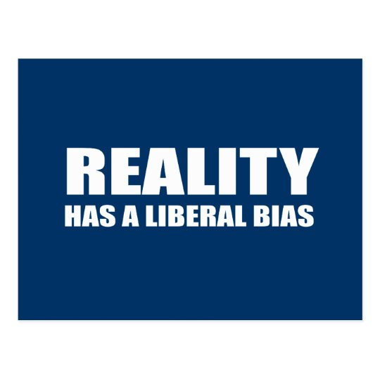 Reality has a liberal bias postcard